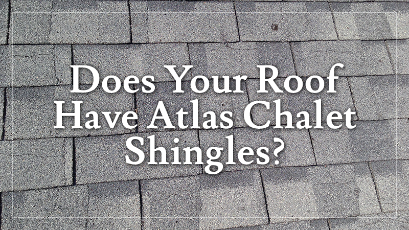 Does Your Roof Have Atlas Chalet Shingles