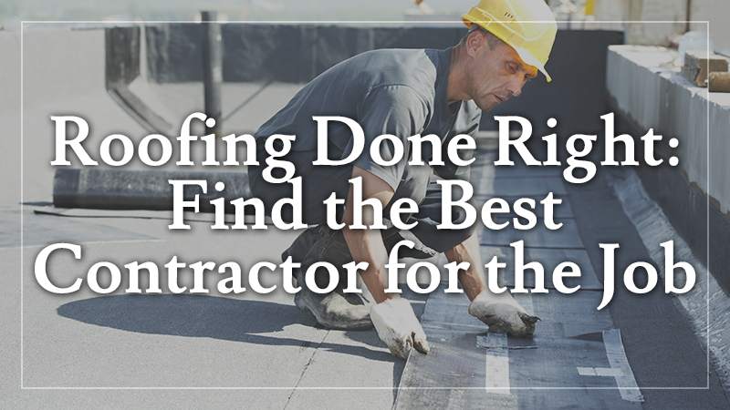 Roofing Done Right: Find the Best Contractor for the Job