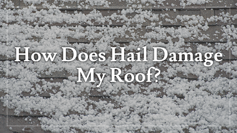 How Does Hail Damage My Roof?