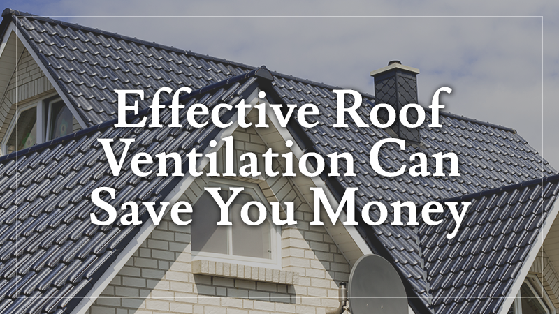 Effective Roof Ventilation Save Your Money