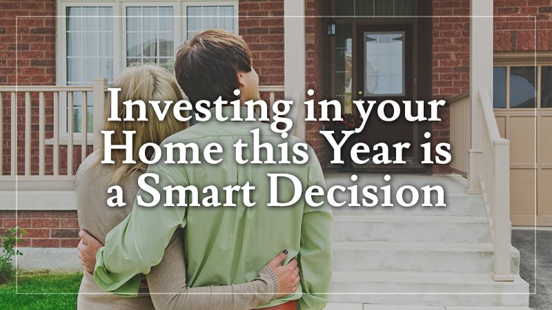 Investing in your Home this Year is a Smart Decision