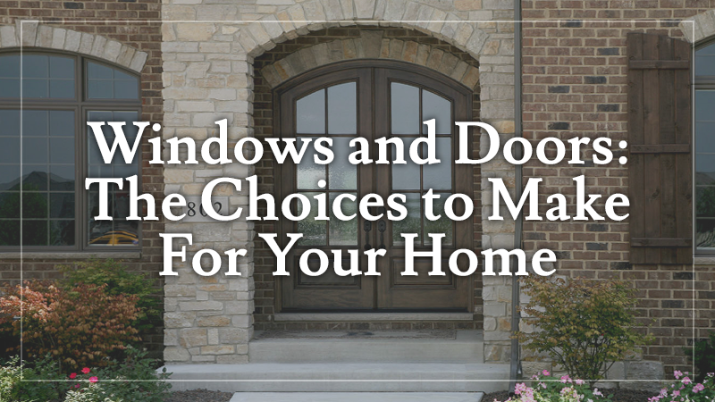 Windows and Doors: The Choices to Make For Your Home