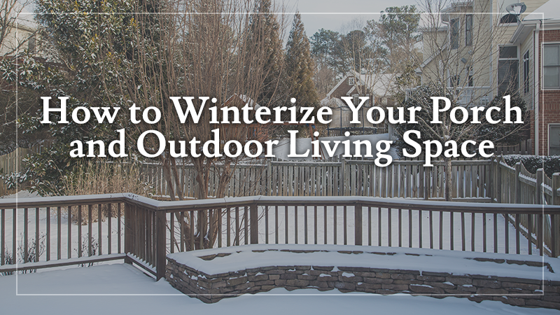 How to Winterize Your Porch and Outdoor Living Space