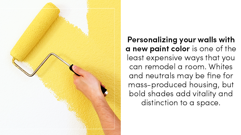 Personalizing your walls with a new paint color is one of the least expensive ways that you can remodel a room. Whites and neutrals may be fine for mass-produced housing, but bold shades add vitality and distinction to a space.
